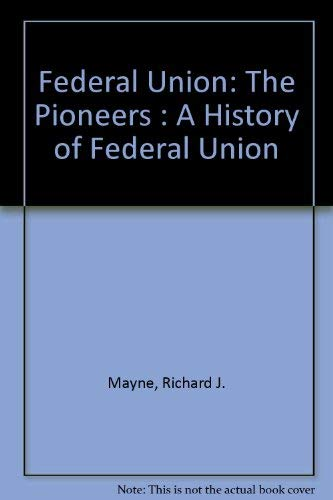 9780312044930: Federal Union: The Pioneers : A History of Federal Union