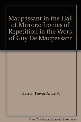 9780312045135: Maupassant in the Hall of Mirrors: Ironies of Repetition in the Work of Guy De Maupassant