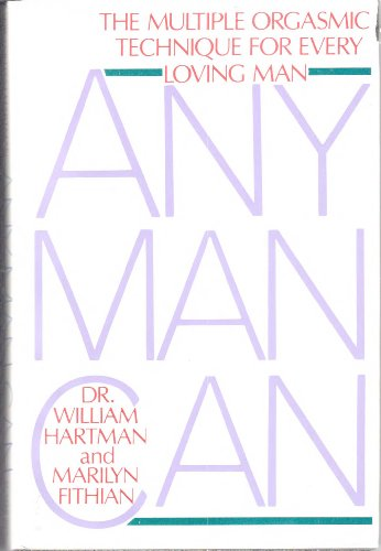 Any man can: The multiple orgasmic technique for every loving man: Hartman, William