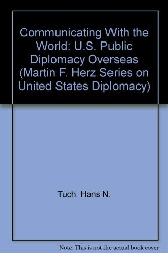 9780312045326: Communicating With the World: U.S. Public Diplomacy Overseas (Martin F. Herz Series on United States Diplomacy)