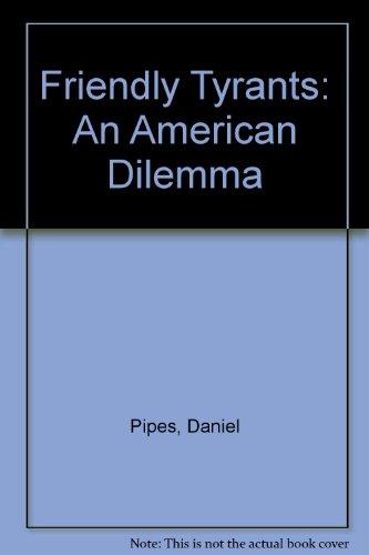 9780312045357: Friendly Tyrants: An American Dilemma