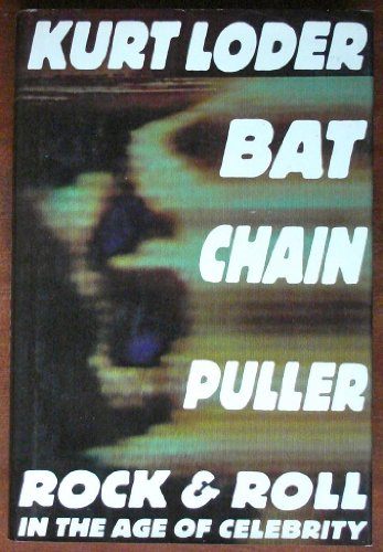 9780312045883: Bat Chain Puller: Rock and Roll in the Age of Celebrity