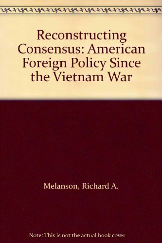 9780312046514: Reconstructing Consensus: American Foreign Policy Since the Vietnam War