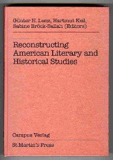 RECONSTRUCTING AMERICAN LITERARY AND HISTORICAL STUDIES.: Lenz, Gunter H.,