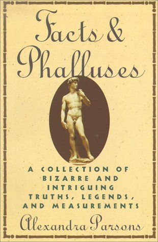 Facts and Phalluses: A Collection Of Bizarre: Parsons, Alexandra