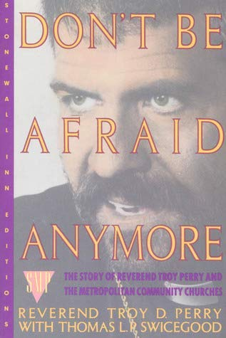 Don't Be Afraid Anymore: The Story of Reverend Troy Perry and the Metropolitan Community ...