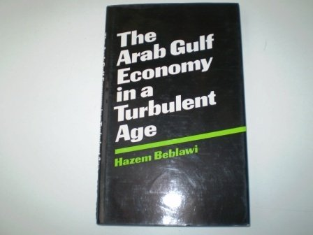 9780312047009: The Arab Gulf Economy in a Turbulent Age