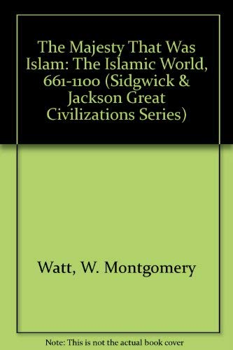 9780312047146: The Majesty That Was Islam: The Islamic World, 661-1100 (Great Civilizations Series)