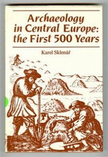 Archaeology in Central Europe: The First Five: Sklenar, Karel