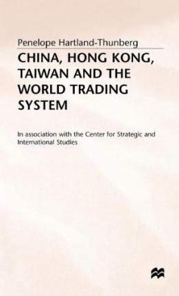 China, Hong Kong, Taiwan, and the World Trading System: Hartland-Thunberg, Penelope