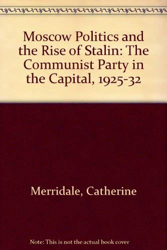 9780312047993: Moscow Politics and the Rise of Stalin: The Communist Party in the Capital, 1925-32