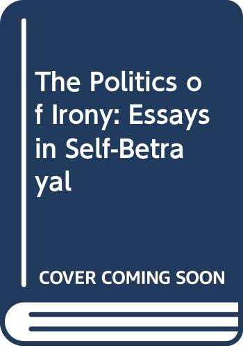 The Politics of Irony: Essays in Self-Betrayal (0312048017) by Daniel W. Conway