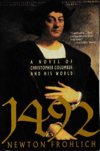 1492: A Novel of Christopher Columbus and His World: Frohlich, Newton