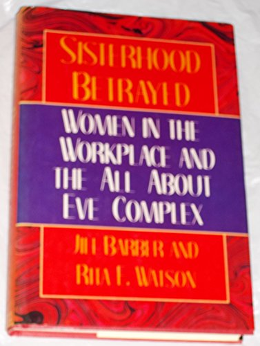 9780312050429: Sisterhood Betrayed: Women in the Workplace and the All About Eve Complex