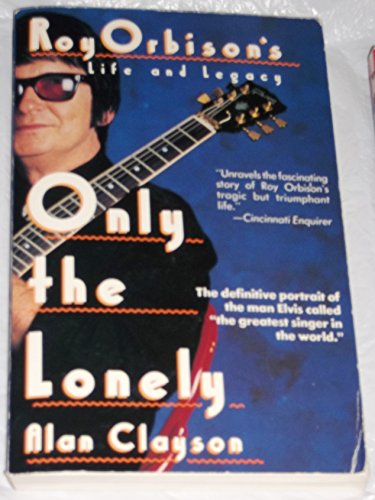 9780312050597: Only the Lonely: Roy Orbison's Life and Legacy