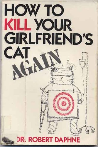 9780312051006: How to Kill Your Girlfriend's Cat Again