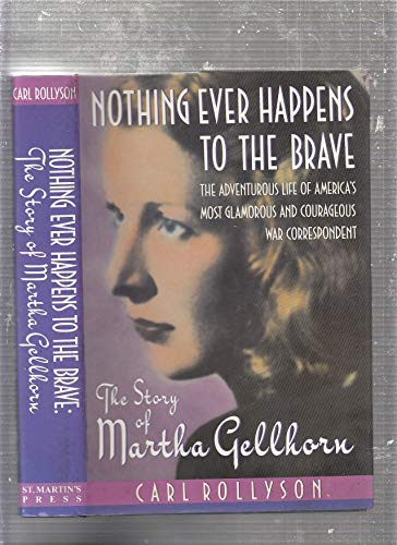 NOTHING EVER HAPPENS TO THE BRAVE. THE: Rollyson, Carl (Gellhorn,