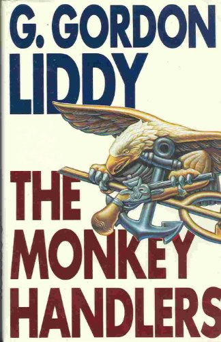 The Monkey Handlers: Liddy, G. Gordon
