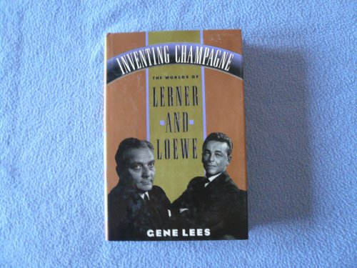 Inventing Champagne: The Worlds of Lerner and: Lees, Gene