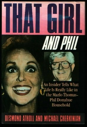 That Girl and Phil: An Insider Tells What Life Is Really Like in the Marlo Thomas/Phil Donahue Ho...