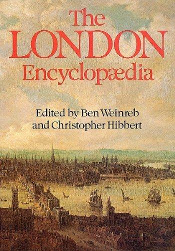 The London Encyclopaedia: Ben Weinreb, Christopher Hibbert, Ben Weinreb (Editor), Christopher ...