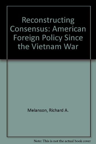 9780312052386: Reconstructing Consensus: American Foreign Policy Since the Vietnam War