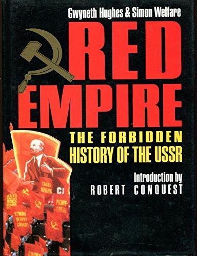 Red Empire: The Forbidden History of the USSR: Hughes, Gwyneth; Welfare, Simon