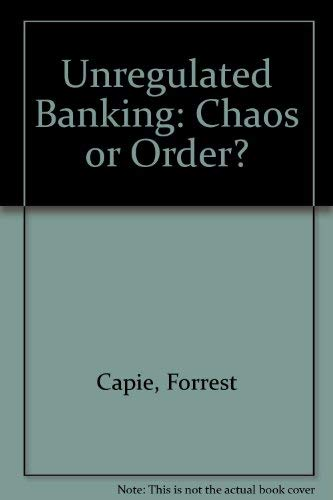 9780312053178: Unregulated Banking: Chaos or Order?