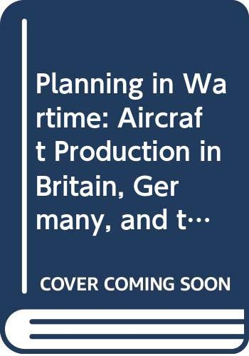 9780312053468: Planning in Wartime: Aircraft Production in Britain, Germany and the U.S.A.