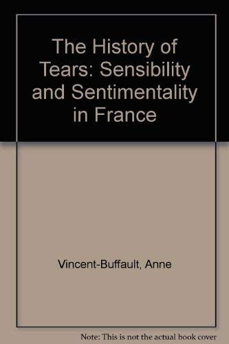 9780312053765: The History of Tears: Sensibility and Sentimentality in France