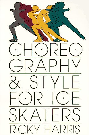 Choreography and Style for Ice Skaters: Harris, Ricky