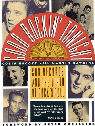 Good Rockin' Tonight: Sun Records and the Birth of Rock 'N Roll (9780312054397) by Escott, Colin; Hawkins, Martin
