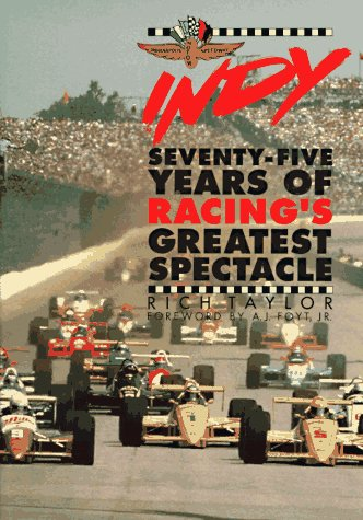 Indy: Seventy-Five Years of Racing's Greatest Spectacle: Taylor, Rich; Foyt, A.J., Jr. (...