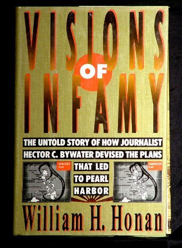 Visions of Infamy; The Untold Story of How Journalist Hector C. Bywater Devised the Plans That Led ...
