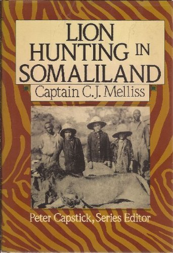 "Lion-Hunting in Somali-Land Also, an Account of """"Pigsticking"""" the African Wart Hog"