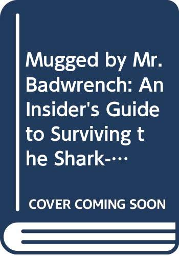 9780312054748: Mugged by Mr. Badwrench: An Insider's Guide to Surviving the Shark-Infested Waters of Buying, Maintaining, and Repairing Your Car