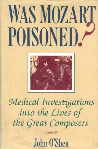 9780312054816: Was Mozart Poisoned?: Medical Investigations into the Lives of the Great Composers