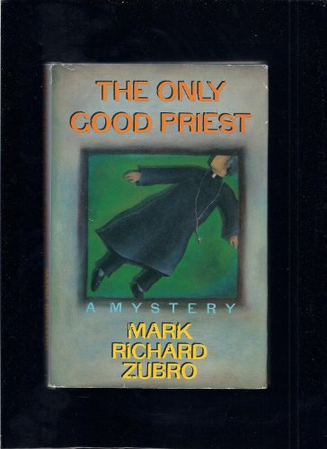 THE ONLY GOOD PRIEST: Zubro, Mark Richard