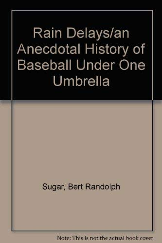 Rain Delays/an Anecdotal History of Baseball Under One Umbrella (0312055005) by Bert Randolph Sugar