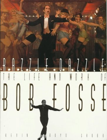 Razzle Dazzle: The Life and Works of Bob Fosse: Grubb, Kevin Boyd