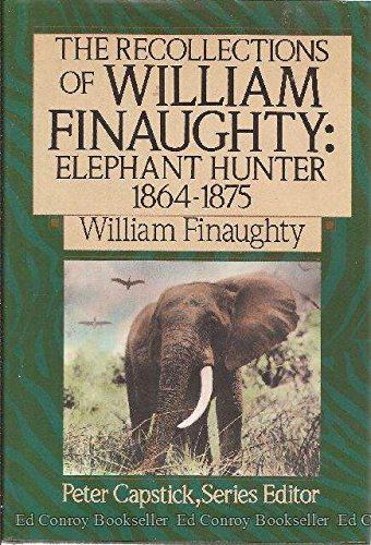 9780312055035: The Recollections of William Finaughty: Elephant Hunter 1864-1875 (The Peter Capstick Library)