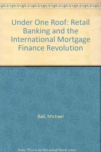 Under One Roof: Retail Banking and the: Ball, Michael