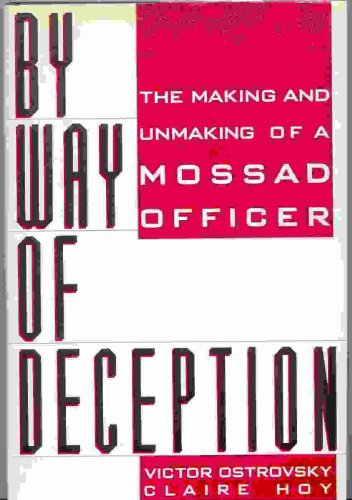 By Way of Deception/the Making and Unmaking of a Mossad Officer: Ostrovsky, Victor;Hoy, Claire