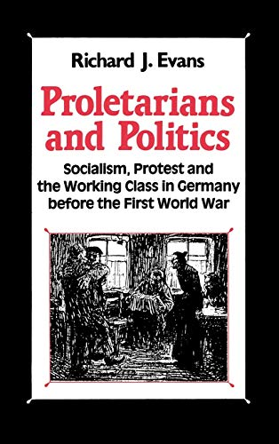 9780312056520: Proletarians and Politics: Socialism, Protest and the Working Class in Germany Before the First World War