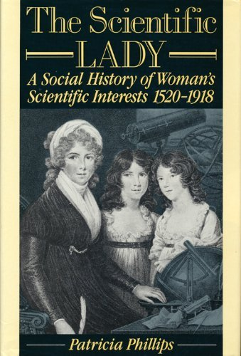 9780312056858: The Scientific Lady: A Social History of Women's Scientific Interests, 1520-1918