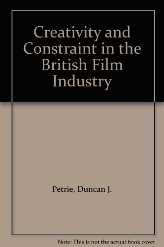 9780312057008: Creativity and Constraint in the British Film Industry