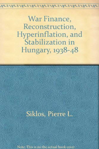 9780312057084: War Finance, Reconstruction, Hyperinflation, and Stabilization in Hungary, 1938-48