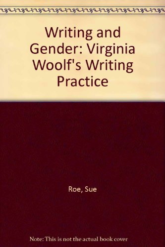 Writing and Gender: Virginia Woolf's Writing Practice (0312057660) by Sue Roe