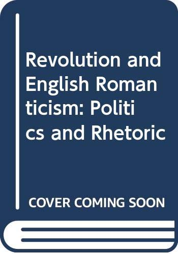 Revolution and English Romanticism: Politics and Rhetoric (0312057709) by Keith Hanley