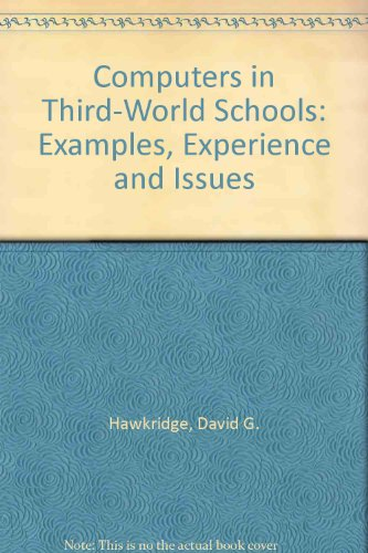 Computers in Third-World Schools: Examples, Experience and: Hawkridge, David G.,